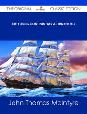 The Young Continentals at Bunker Hill - The Original Classic Edition ebook by John Thomas McIntyre