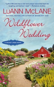 Wildflower Wedding - A Cricket Creek Novel ebook by LuAnn McLane