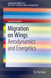 Migration on Wings - Aerodynamics and Energetics ebook by Lakshmi Kantha