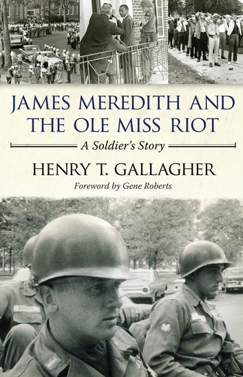 James Meredith and the Ole Miss Riot - A Soldier's Story ebook by Henry T. Gallagher