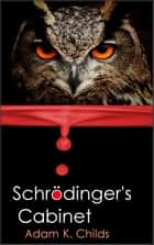 Schrödinger's Cabinet ebook by Adam K Childs