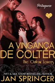 Outlaw Lovers 3 - A Vingança de Colter ebook by Jan Springer