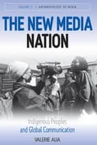 The New Media Nation - Indigenous Peoples and Global Communication ebook by Valerie Alia†