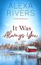 It Was Always You - A Steamy Small-Town Romance ebook by