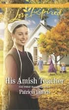 His Amish Teacher ebook by Patricia Davids