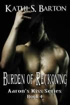 Burden of Reckoning ebook by Kathi S Barton