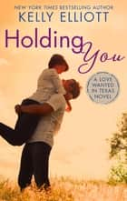 Holding You ebook by Kelly Elliott