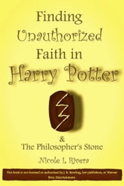 Finding Unauthorized Faith in Harry Potter & The Philosopher's Stone ebook by Nicole L Rivera