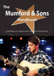The Mumford & Sons Handbook - Everything you need to know about Mumford & Sons ebook by Smith, Emily