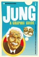 Introducing Jung - A Graphic Guide ebook by Maggie Hyde, Michael McGuinness, Oliver Pugh