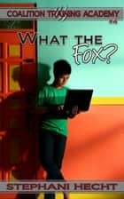 What the Fox? (Coalition Training Academy #4) ebook by Stephani Hecht