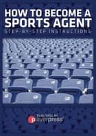 How To Become A Sports Agent ebook by John Hernandez