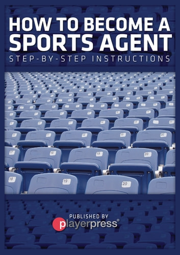 How To Become A Sports Agent - Step-By-Step Instructions ebook by John Hernandez