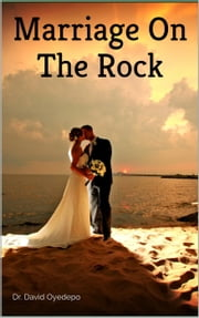 Marriage On The Rock ebook by Dr. david oyedepo
