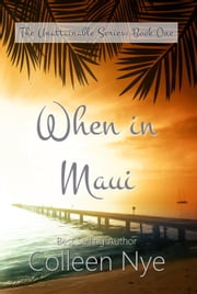 When in Maui - The Unattainable Series, #1 ebook by Colleen Nye