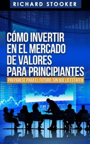 Cómo Invertir en el Mercado de Valores para Principiantes ebook by Richard Stooker
