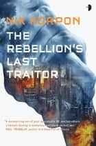 The Rebellion's Last Traitor ebook by Nik Korpon