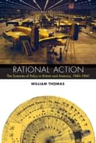 Rational Action - The Sciences of Policy in Britain and America, 1940-1960 ebook by William Thomas, Jed Z. Buchwald