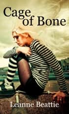 Cage of Bone ebook by Leanne Beattie