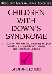 Children with Down's Syndrome - A guide for teachers and support assistants in mainstream primary and secondary schools ebook by Stephanie Lorenz