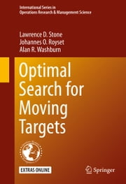 Optimal Search for Moving Targets ebook by Lawrence D. Stone,Johannes O. Royset,Alan R. Washburn
