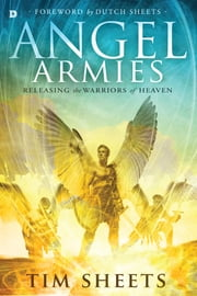 Angel Armies - Releasing the Warriors of Heaven ebook by Tim Sheets,Dutch Sheets