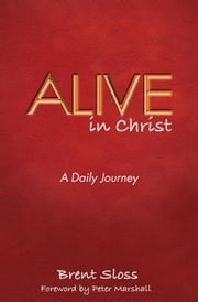 Alive in Christ - A Daily Journey ebook by Brent Sloss