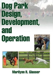 Dog Park Design, Development, and Operation ebook by Glasser,Marilynn