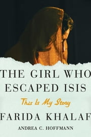 The Girl Who Escaped ISIS - This Is My Story ebook by Farida Khalaf,Andrea C. Hoffmann