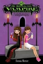 My Sister the Vampire #2: Fangtastic! ebook by Sienna Mercer