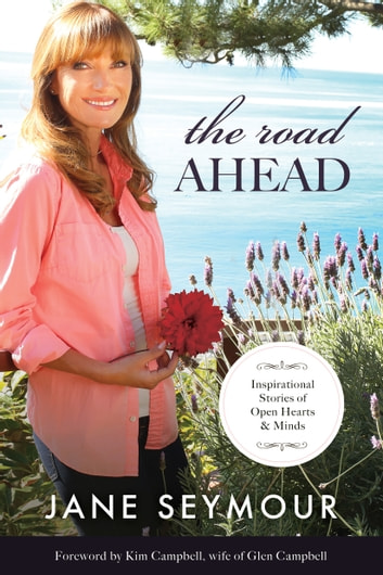 The Road Ahead - Inspirational Stories of Open Hearts and Minds ebook by Jane Seymour