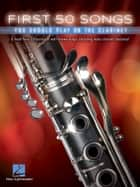 First 50 Songs You Should Play on the Clarinet ebook by Hal Leonard Corp.