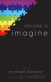 Volume 0: imagine ebook by Michael Stevens