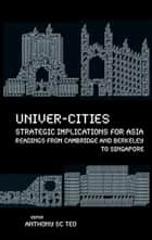 Univer-Cities: Strategic Implications for Asia ebook by Anthony SC Teo