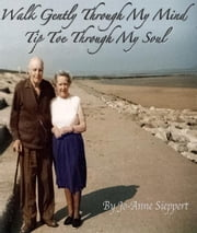 Walk Gently Through My Mind, Tip Toe Through My Soul ebook by Jo-Anne Sieppert