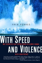 With Speed and Violence - Why Scientists Fear Tipping Points in Climate Change ebook by Fred Pearce