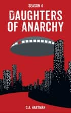 Daughters of Anarchy: Season 4 ebook by C.A. Hartman