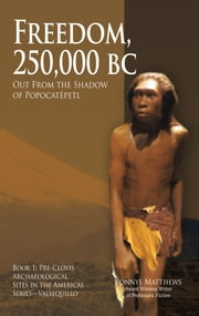 Freedom, 25,000 BC - Out From the Shadow of Popocatépetl ebook by Bonnye Matthews