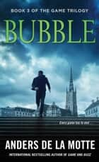 Bubble - A Thriller ebook by Anders de la Motte