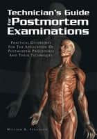 Techinician's Guide For Postmortem Examinations ebook by William R. Ferguson