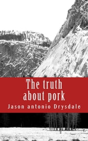 The truth about pork ebook by Jason Drysdale