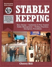Stablekeeping - A Visual Guide to Safe and Healthy Horsekeeping ebook by Cherry Hill,Richard Klimesh