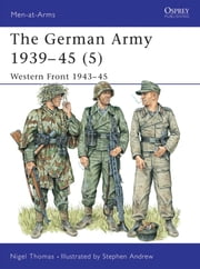The German Army 1939?45 (5) - Western Front 1943?45 ebook by Nigel Thomas,Stephen Andrew