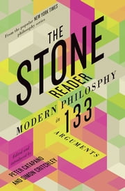 The Stone Reader: Modern Philosophy in 133 Arguments e-bog by Peter Catapano, Simon Critchley