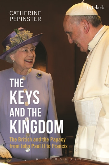 The Keys and the Kingdom - The British and the Papacy from John Paul II to Francis ebook by Catherine Pepinster