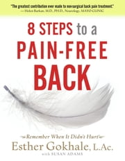 8 Steps to a Pain-Free Back - Natural Posture Solutions for Pain in the Back, Neck, Shoulder, Hip, Knee, and Foot ebook by Esther Gokhale,Susan Adams