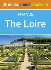 The Loire Rough Guides Snapshot France (includes Orléans, the châteaux, Tours, Amboise, Saumur, Angers and Le Mans) ebook by Rough Guides Ltd