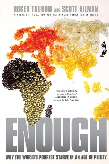 Enough - Why the World's Poorest Starve in an Age of Plenty eBook by Roger Thurow,Scott Kilman