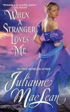 When a Stranger Loves Me ebook by Julianne MacLean