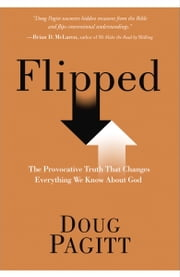 Flipped - The Provocative Truth That Changes Everything We Know About God ebook by Doug Pagitt